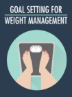 Goal Setting For Weight Management